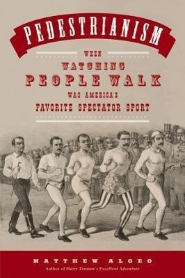 Pedestrianism: When Watching People Walk Was Americas Favorite Spectator Sport.pdf