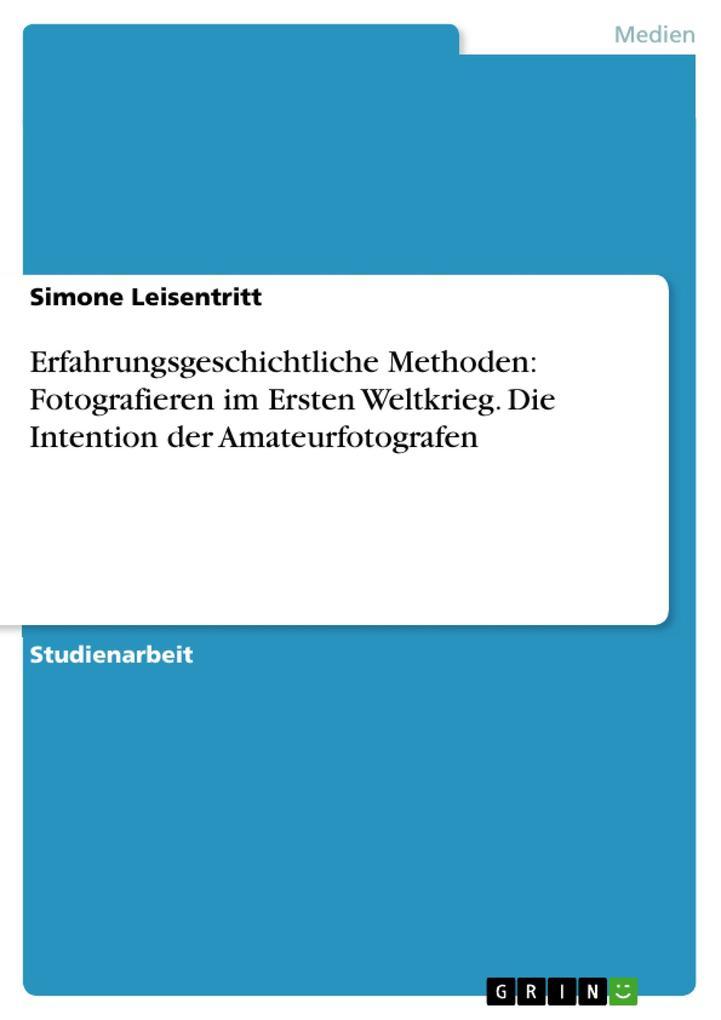 Erfahrungsgeschichtliche Methoden: Fotografieren im Ersten Weltkrieg. Die Intention der Amateurfotografen.pdf