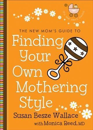 New Moms Guide to Finding Your Own Mothering Style (The New Moms Guides).pdf