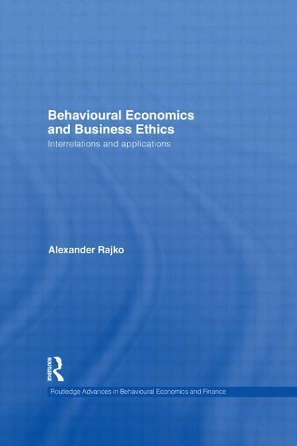 Behavioural Economics and Business Ethics: Interrelations and Applications.pdf