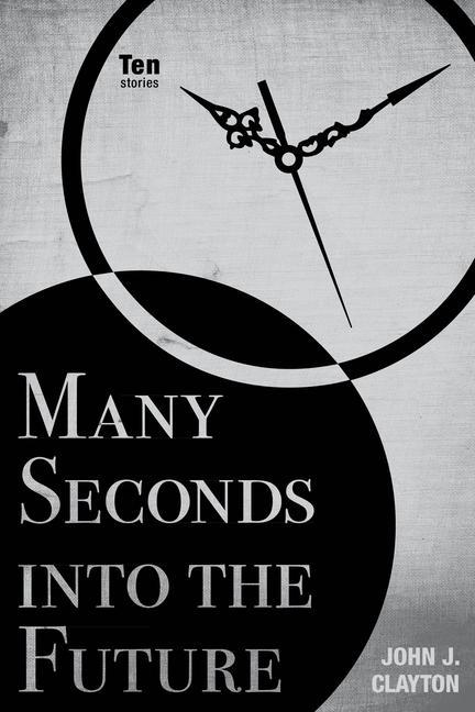 Many Seconds Into the Future: Ten Stories.pdf