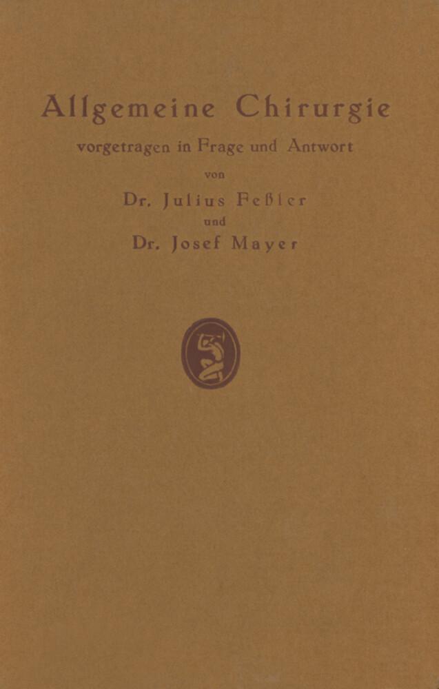 Allgemeine Chirurgie vorgetragen in Frage und Antwort, nebst einigen Kapiteln über Frakturen, Luxationen und Hernien.pdf