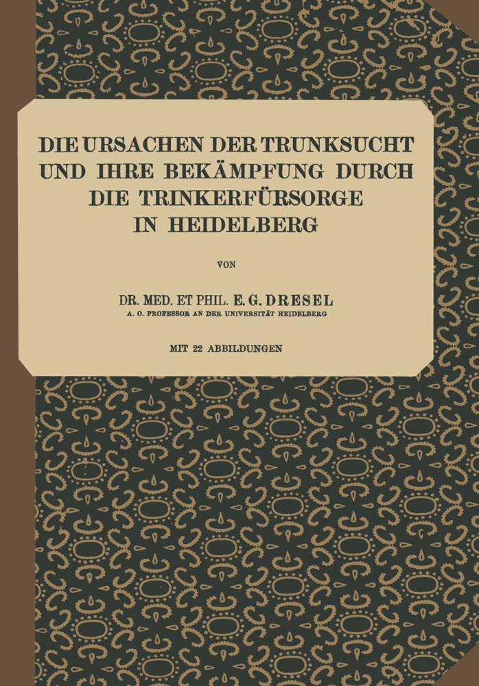 Die Ursachen der Trunksucht und Ihre Bekämpfung durch die Trinkerfürsorge in Heidelberg.pdf