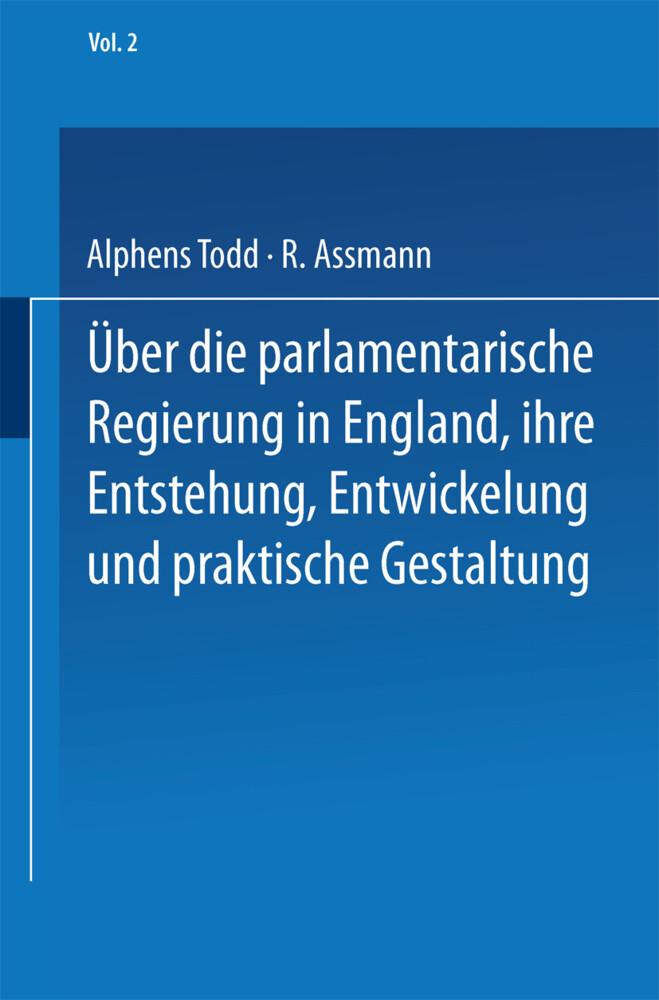 Ueber die parlamentarische Regierung in England, ihre Entstehung, Entwickelung und praktische Gestaltung.pdf