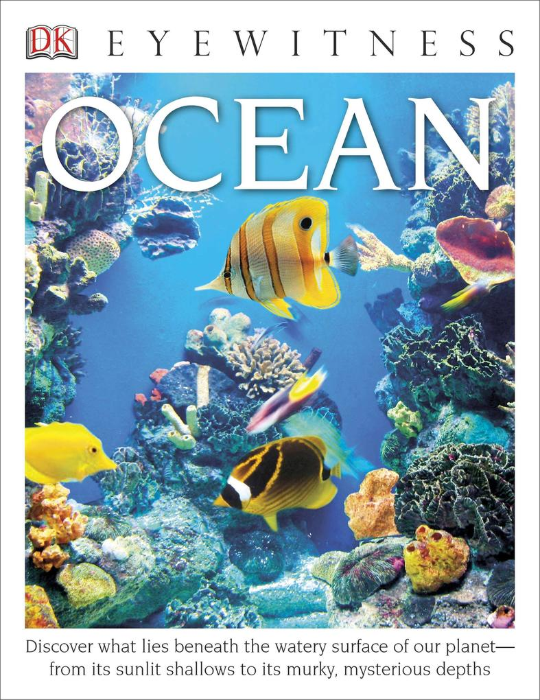 DK Eyewitness Books: Ocean: Discover What Lies Beneath the Watery Surface of Our Planet from Its Sunlit Shal.pdf