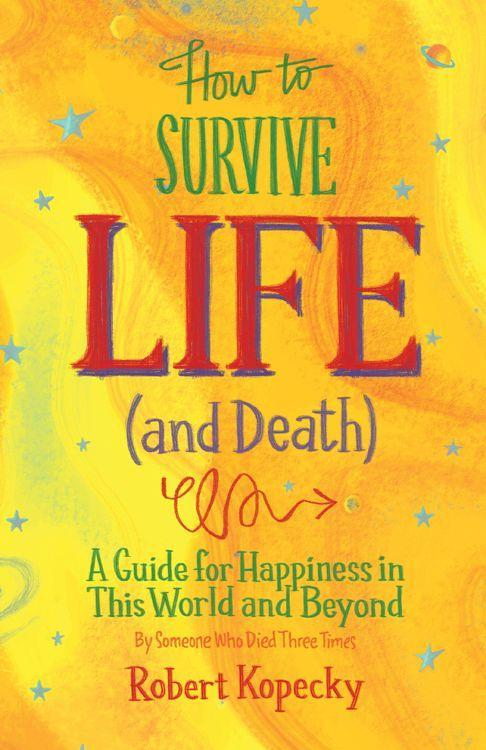 How to Survive Life (and Death): A Guide for Happiness in This World and Beyond.pdf