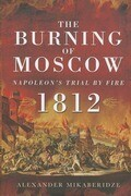 The Burning of Moscow: Napoleon's Trial by Fire 1812