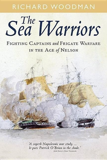 Sea Warriors: Fighting Captains and Frigate Warfare in the Age of Nelson.pdf