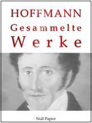 E. T. A. Hoffmann - Gesammelte Werke