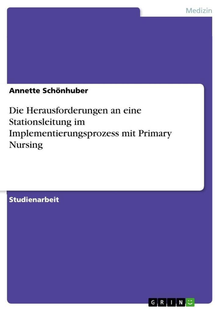 Die Herausforderungen an eine Stationsleitung im Implementierungsprozess mit Primary Nursing.pdf