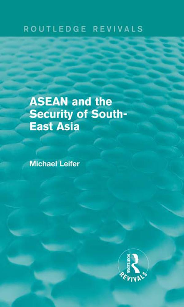 ASEAN and the Security of South-East Asia (Routledge Revivals).pdf
