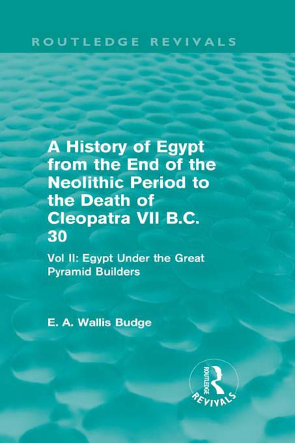 A History of Egypt from the End of the Neolithic Period to the Death of Cleopatra VII B.C. 30 (Routledge Revivals).pdf
