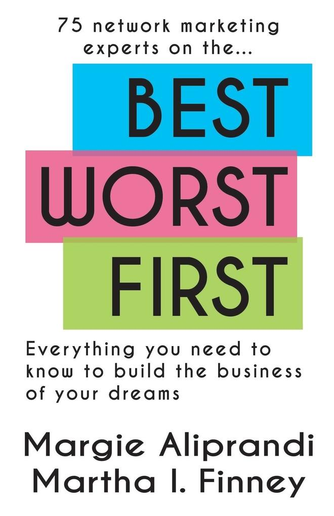 Best Worst First: 75 Network Marketing Experts on Everything You Need to Know to Build the Business of Your Dreams.pdf