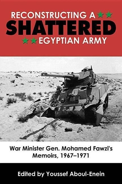 Reconstructing a Shattered Egyptian Army: War Minister Gen. Mohamed Fawzis Memoirs, 1967-1971.pdf