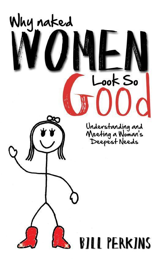 Why Naked Women Look So Good: Understanding and Meeting a Womans Deepest Needsa.pdf