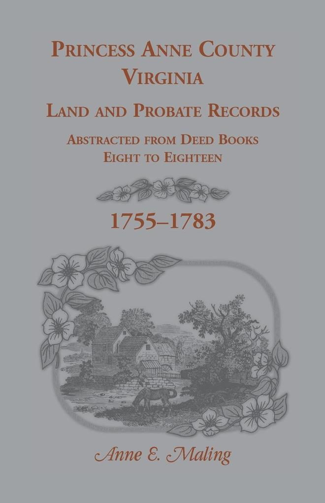 Princess Anne County, Virginia Land and Probate Records Abstracted from Deed Books Eight to Eighteen.pdf