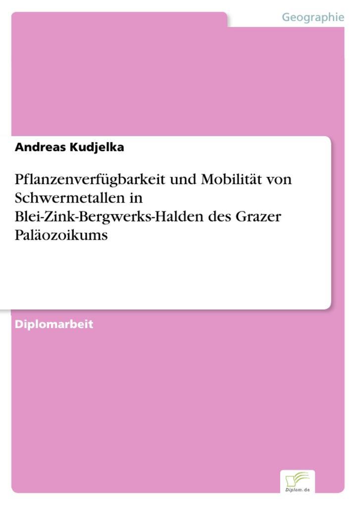 Pflanzenverfügbarkeit und Mobilität von Schwermetallen in Blei-Zink-Bergwerks-Halden des Grazer Paläozoikums.pdf