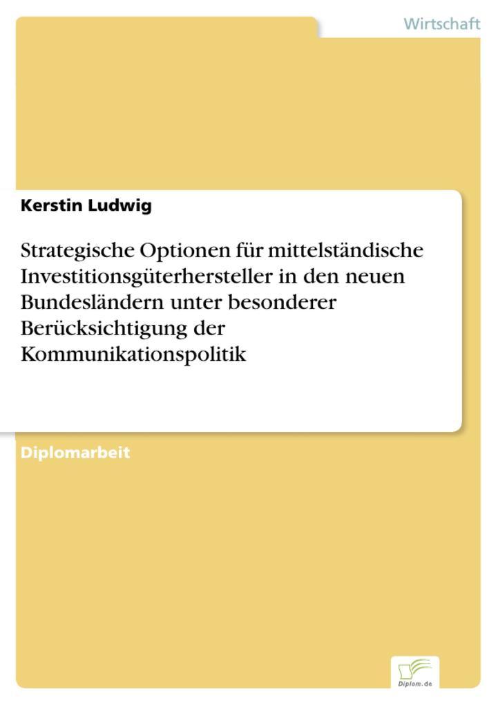 Strategische Optionen für mittelständische Investitionsgüterhersteller in den neuen Bundesländern unter besonderer Berücksichtigung der Kommunikationspolitik.pdf