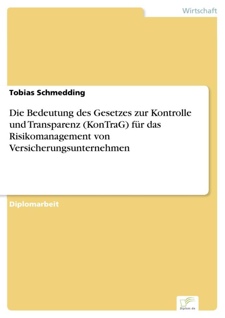 Die Bedeutung des Gesetzes zur Kontrolle und Transparenz (KonTraG) für das Risikomanagement von Versicherungsunternehmen.pdf
