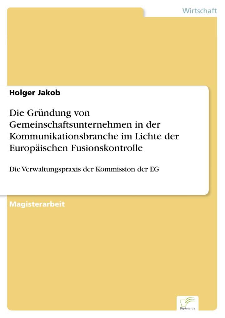 Die Gründung von Gemeinschaftsunternehmen in der Kommunikationsbranche im Lichte der Europäischen Fusionskontrolle.pdf