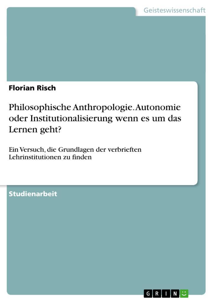 Philosophische Anthropologie. Autonomie oder Institutionalisierung wenn es um das Lernen geht?.pdf