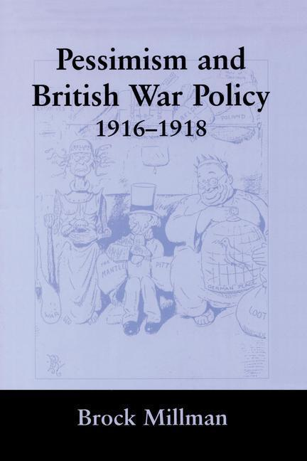 Pessimism and British War Policy, 1916-1918.pdf