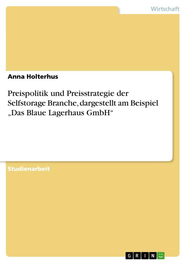 Preispolitik und Preisstrategie der Selfstorage Branche, dargestellt am Beispiel Das Blaue Lagerhaus GmbH.pdf