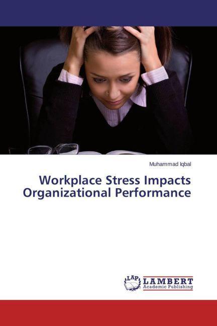 Workplace Stress Impacts Organizational Performance.pdf