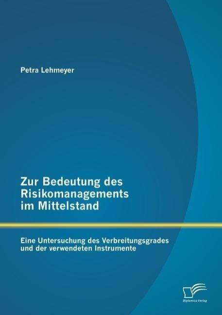 Zur Bedeutung des Risikomanagements im Mittelstand: Eine Untersuchung des Verbreitungsgrades und der verwendeten Instrumente.pdf