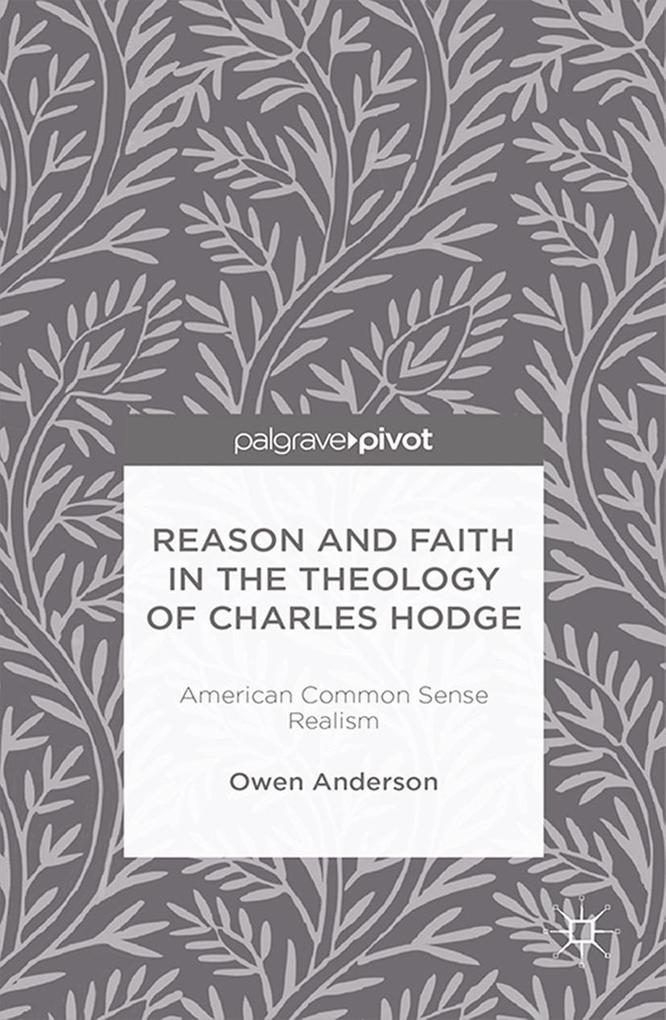 Reason and Faith in the Theology of Charles Hodge: American Common Sense Realism als eBook pdf