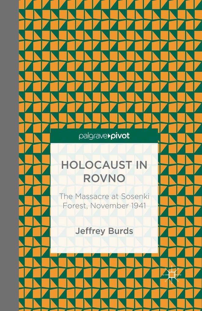 Holocaust in Rovno: The Massacre at Sosenki Forest, November 1941 als eBook pdf