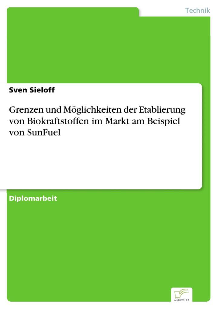 Grenzen und Möglichkeiten der Etablierung von Biokraftstoffen im Markt am Beispiel von SunFuel.pdf