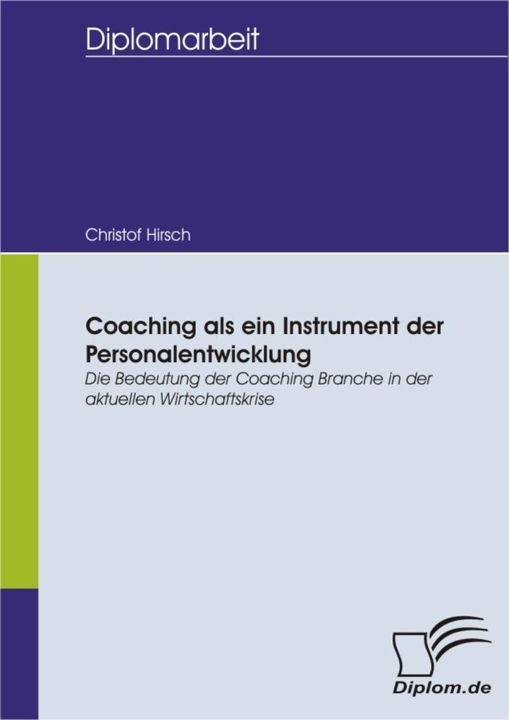 Coaching als ein Instrument der Personalentwicklung: Die Bedeutung der Coaching Branche in der aktuellen Wirtschaftskrise.pdf