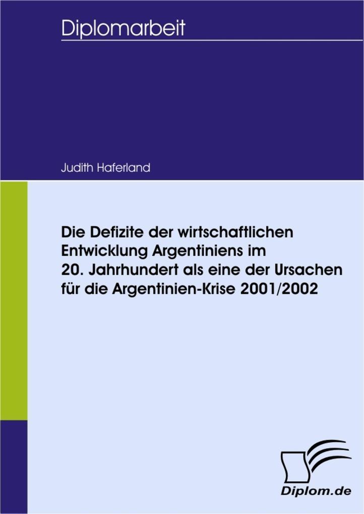 Die Defizite der wirtschaftlichen Entwicklung Argentiniens im 20. Jahrhundert als eine der Ursachen für die Argentinien-Krise 2001/2002.pdf