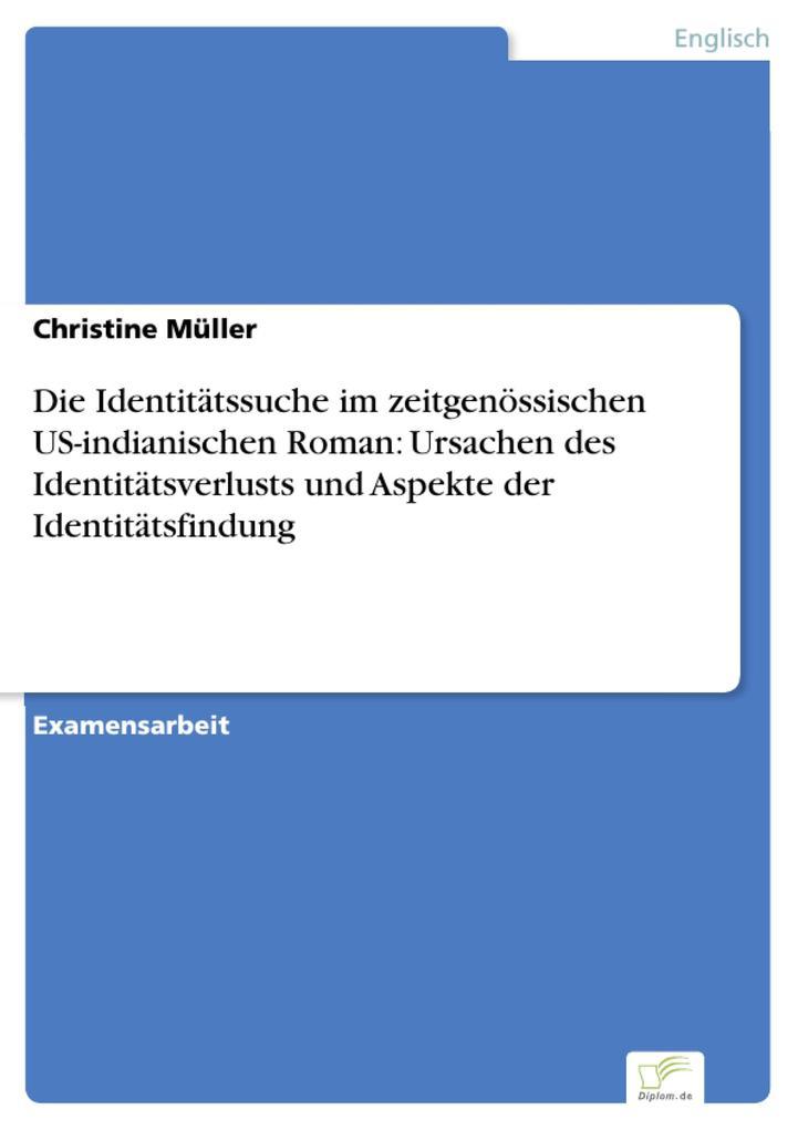 Die Identitätssuche im zeitgenössischen US-indianischen Roman: Ursachen des Identitätsverlusts und Aspekte der Identitätsfindung.pdf