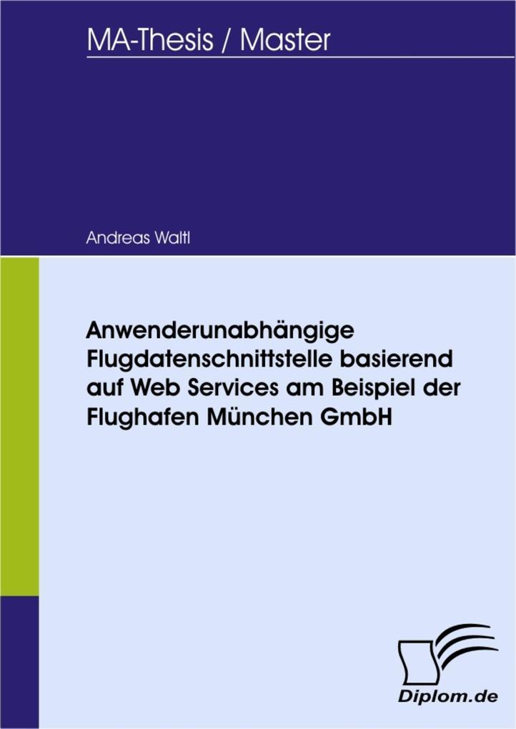 Anwenderunabhängige Flugdatenschnittstelle basierend auf Web Services am Beispiel der Flughafen München GmbH.pdf