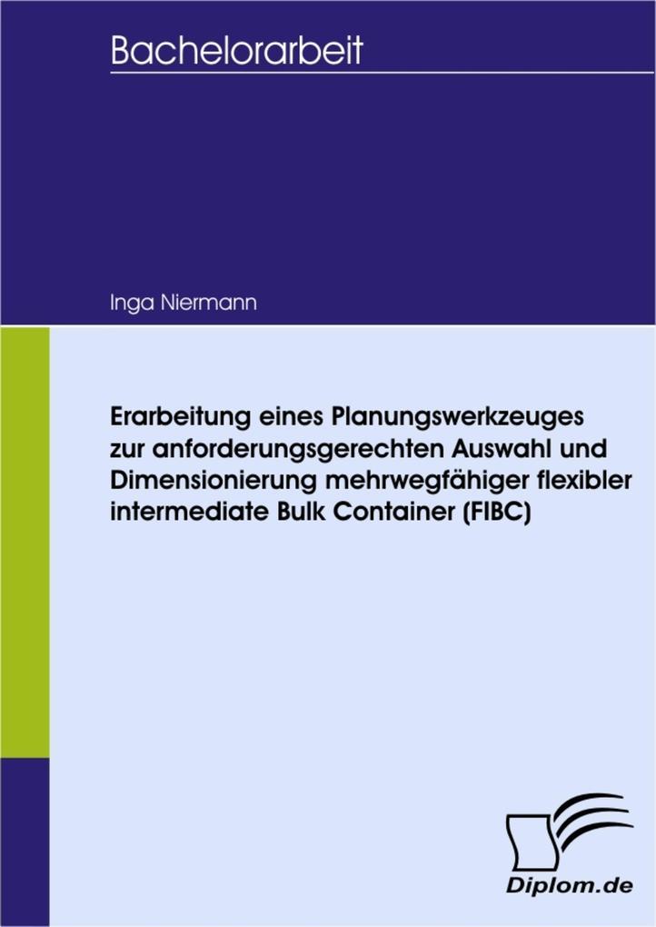 Erarbeitung eines Planungswerkzeuges zur anforderungsgerechten Auswahl und Dimensionierung mehrwegfähiger flexibler intermediate Bulk Container (FIBC).pdf