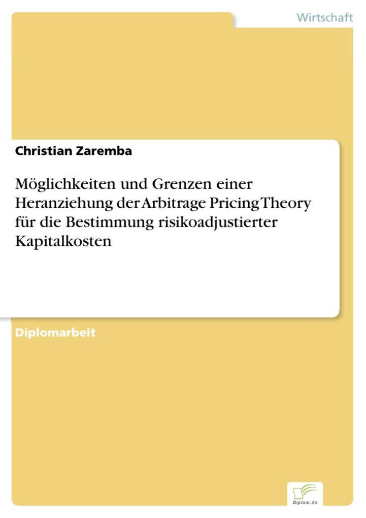 Möglichkeiten und Grenzen einer Heranziehung der Arbitrage Pricing Theory für die Bestimmung risikoadjustierter Kapitalkosten.pdf