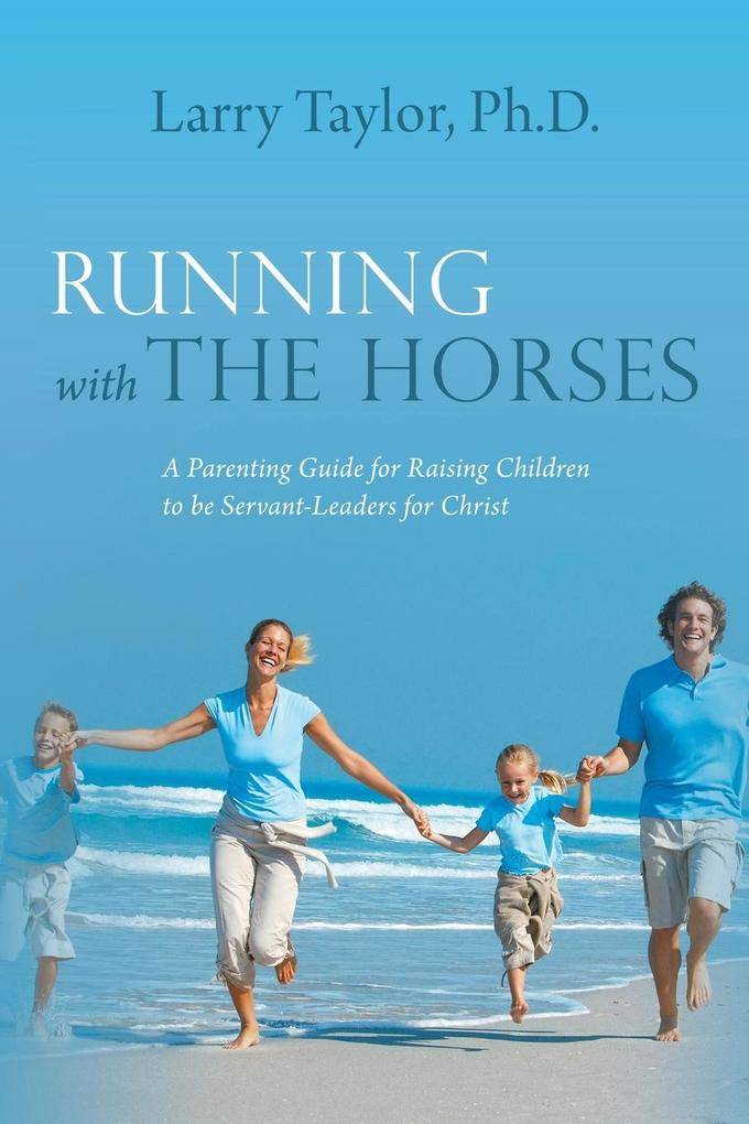 Running with the Horses: A Parenting Guide for Raising Children to Be Servant-Leaders for Christ.pdf