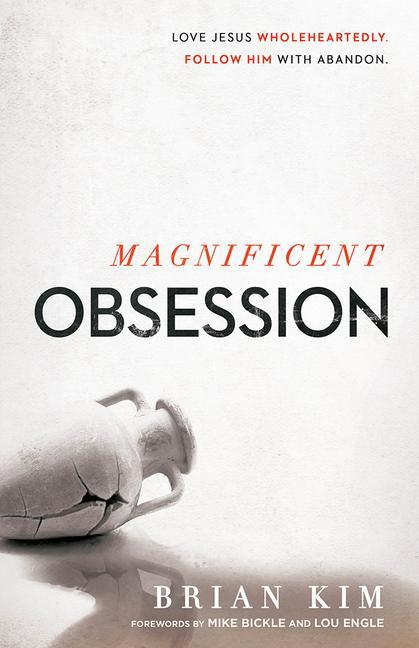 Magnificent Obsession: Love Jesus. Wholeheartedly. Follow Him with Abandon..pdf