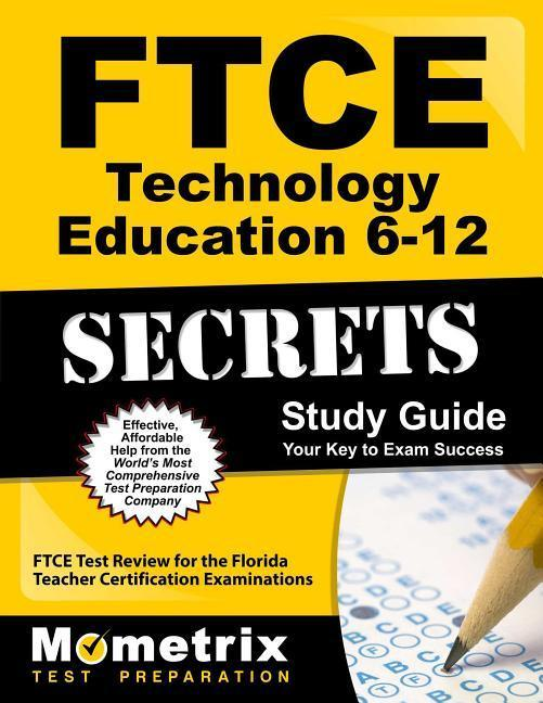 FTCE Technology Education 6-12 Secrets Study Guide: FTCE Test Review for the Florida Teacher Certification Examinations.pdf