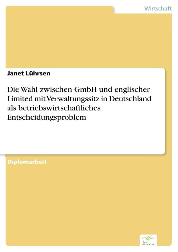 Die Wahl zwischen GmbH und englischer Limited mit Verwaltungssitz in Deutschland als betriebswirtschaftliches Entscheidungsproblem.pdf