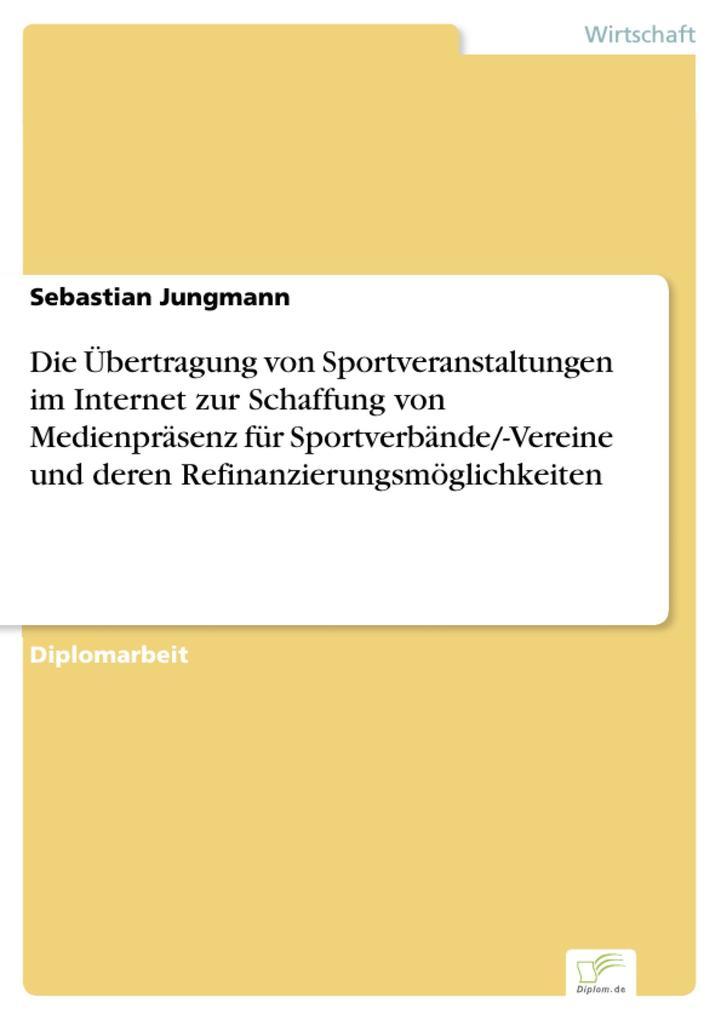 Die Übertragung von Sportveranstaltungen im Internet zur Schaffung von Medienpräsenz für Sportverbände/-Vereine und deren Refinanzierungsmöglichkeiten.pdf
