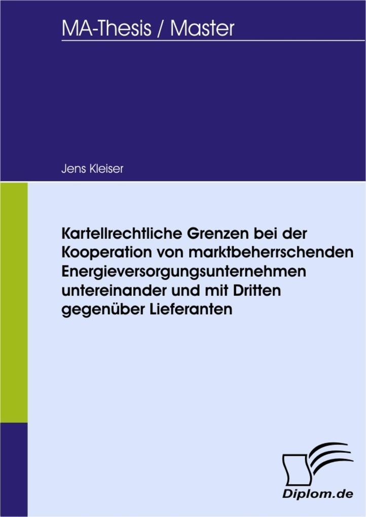 Kartellrechtliche Grenzen bei der Kooperation von marktbeherrschenden Energieversorgungsunternehmen untereinander und mit Dritten gegenüber Lieferanten.pdf