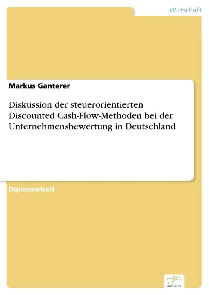 Diskussion der steuerorientierten Discounted Cash-Flow-Methoden bei der Unternehmensbewertung in Deutschland.pdf