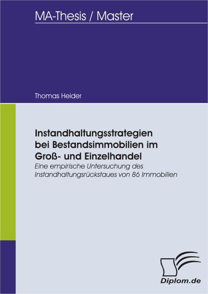 Instandhaltungsstrategien bei Bestandsimmobilien im Groß- und Einzelhandel: Eine empirische Untersuchung des Instandhaltungsrückstaues von 86 Immobilien.pdf