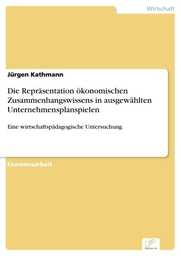 Die Repräsentation ökonomischen Zusammenhangswissens in ausgewählten Unternehmensplanspielen.pdf