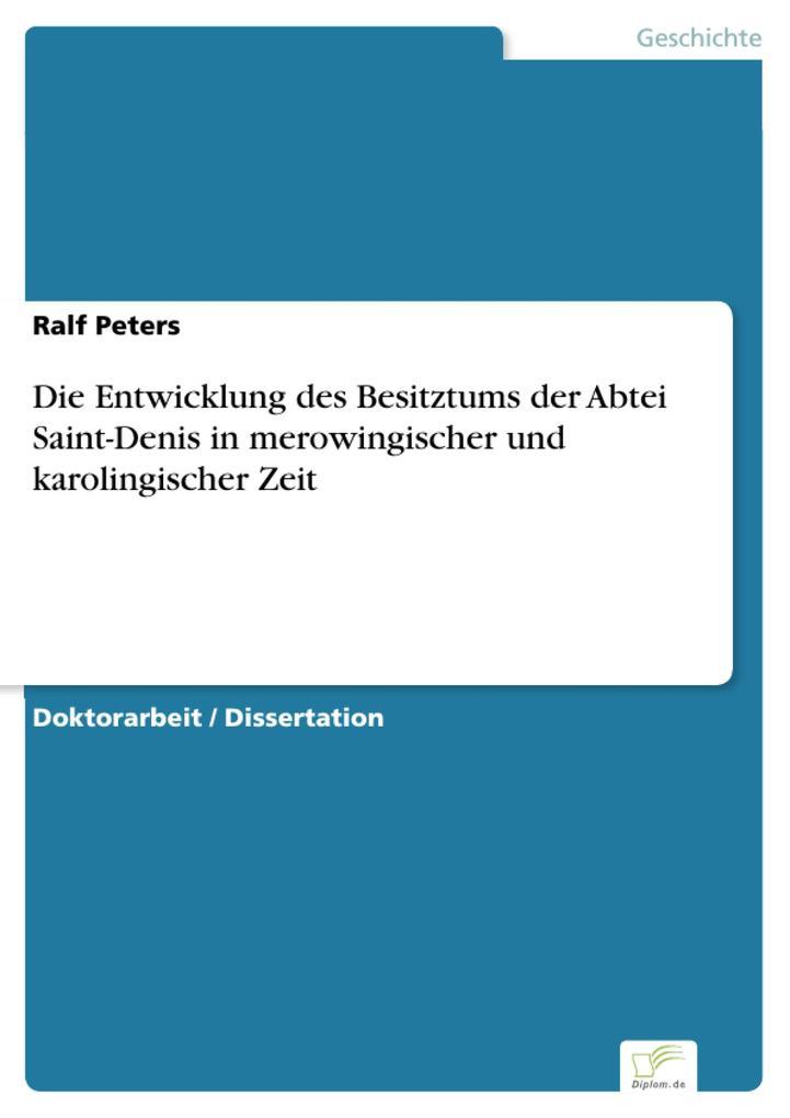 Die Entwicklung des Besitztums der Abtei Saint-Denis in merowingischer und karolingischer Zeit.pdf