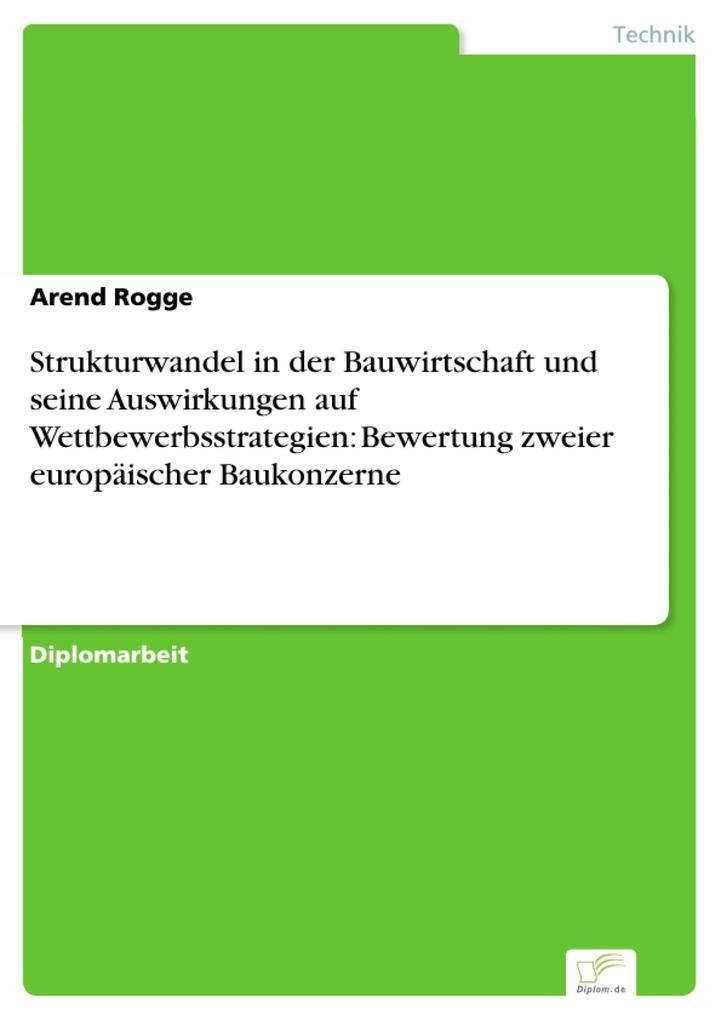Strukturwandel in der Bauwirtschaft und seine Auswirkungen auf Wettbewerbsstrategien: Bewertung zweier europäischer Baukonzerne.pdf