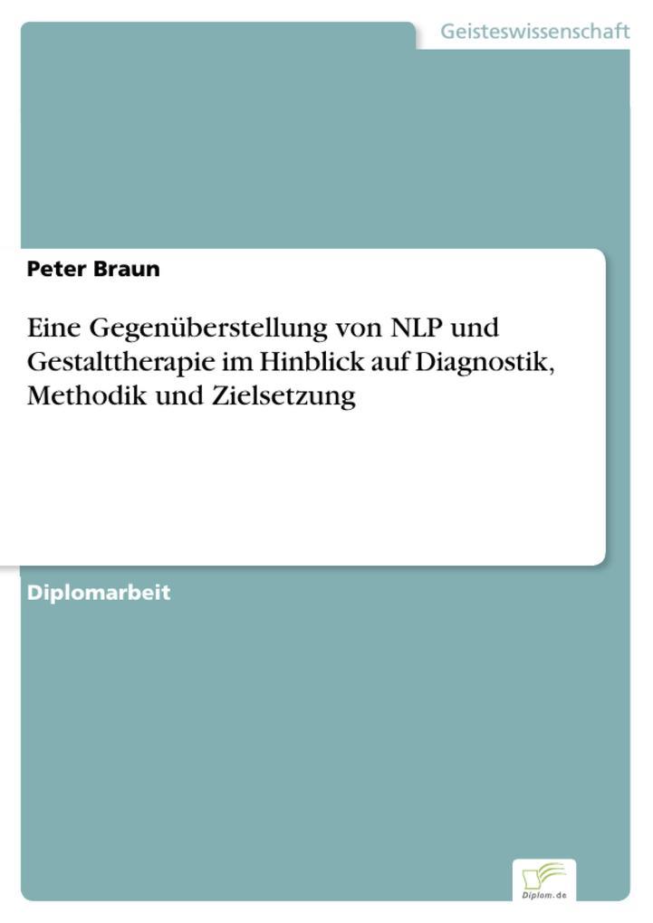 Eine Gegenüberstellung von NLP und Gestalttherapie im Hinblick auf Diagnostik, Methodik und Zielsetzung.pdf
